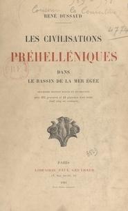 René Dussaud - Les civilisations préhelléniques dans le bassin de la mer Égée.