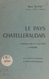 René Duvau - Le pays châtelleraudais - Conférence faite le 7 mars 1944, à Poitiers, pour le cycle des conférences de l'Institut d'études régionales.