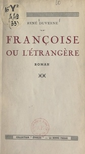 René Duverne - Françoise - Ou L'étrangère.