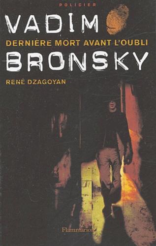 René Dzagoyan - Vadim Bronsky - Dernière mort avant l'oubli.