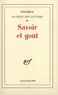 René Etiemble - Hygiène des lettres - Tome 3, Savoir et goût.