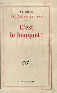 René Etiemble - Hygiène des lettres - Volume 5, C'est le bouquet.