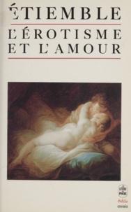 René Etiemble - L'Erotisme et l'amour.