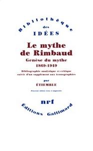 René Etiemble - Le mythe de Rimbaud - Genèse du mythe 1869-1949.