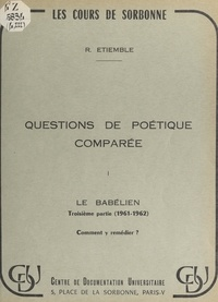 René Etiemble - Questions de poétique comparée. 1 : le Babélien (1961-1962). (3). Comment y remédier ?.