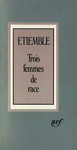 René Etiemble - TROIS FEMMES DE RACE.