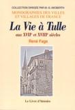 René Fage - La Vie à Tulle aux XVIIème et XVIIIème siècles.