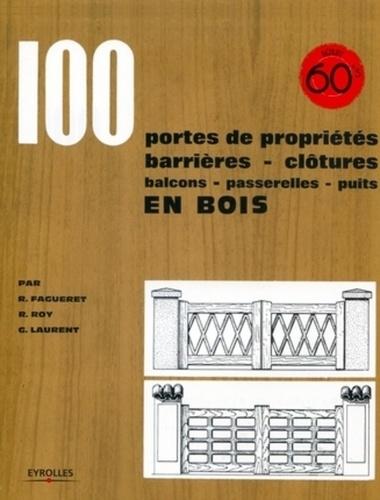 René Fagueret et Robert Roy - 100 portes de propriétés, barrières, clôtures, balcons, passerelles, puits en bois.
