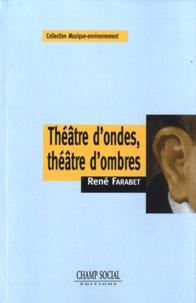 René Farabet - Théâtre d'ondes, théâtre d'ombres.