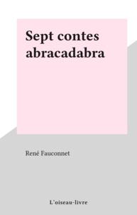 René Fauconnet - Sept contes abracadabra.