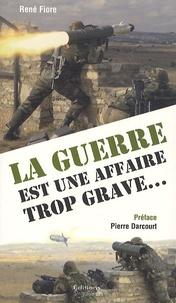 René Fiore - La guerre est une affaire trop grave ....