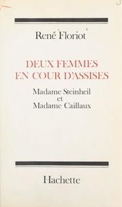 René Floriot - Deux femmes en Cour d'assises - Madame Steinheil et Madame Caillaux.