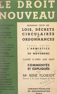 René Floriot - Le droit nouveau - Principaux textes des lois, décrets, circulaires et ordonnances parus entre l'Armistice et le 20 novembre, classés d'après leur objet, commentés et expliqués.