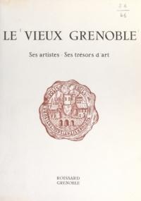 René Fonvieille - Le vieux Grenoble - Ses artistes, ses trésors d'art.