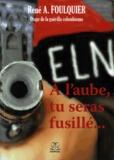 René Foulquier - A l'aube, tu seras fusillé....