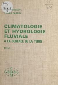 René Frécaut et Pierre Pagney - Climatologie et hydrologie fluviale à la surface de la Terre (1).