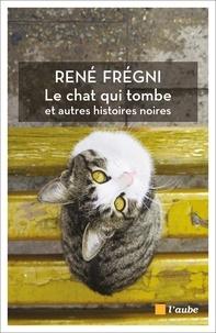 René Frégni - Le chat qui tombe et autres histoires noires.