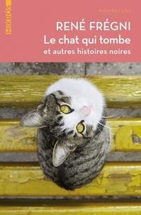 René Frégni - Le chat qui tombe - Et autres histoires noires.