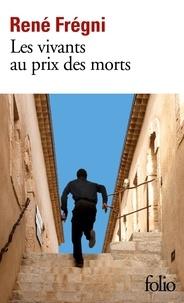 René Frégni - Les vivants au prix des morts.