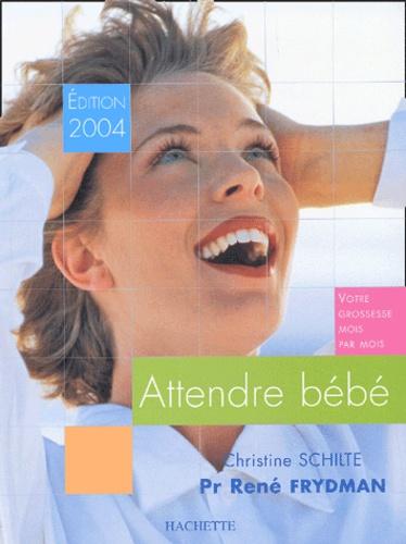 René Frydman et Christine Schilte - Attendre bébé - Votre grossesse mois par mois, Edition 2004.