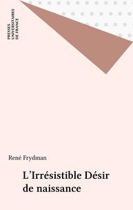 René Frydman - L'irresistible désir de naissance.