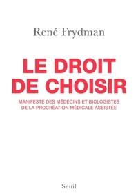 René Frydman - Le droit de choisir - Manifeste des médecins et biologistes de la procréation médicale assistée.