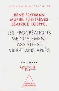 René Frydman et Muriel Flis-Trèves - Les procréations médicalement assistées vingt ans après.