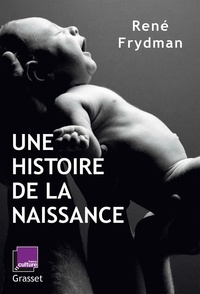 René Frydman - Une histoire de la naissance - en coédition avec France Culture.