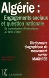 René Gallissot - Algérie : Engagements sociaux et question nationale - De la colonisation à l'indépendance de 1830 à 1962 Dictionnaire biographique du mouvement ouvrier : Maghreb.