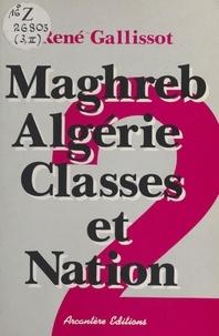 René Gallissot - Maghreb-Algérie, classes et nation (2) : Libération nationale et Guerre d'Algérie.