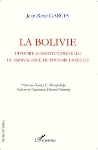 René Garcia - La Bolivie - Histoire constitutionnelle et ambivalence du pouvoir exécutif.