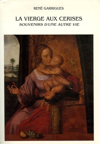 René Garrigues - La Vierge aux cerises - Souvenirs d'une autre vie.