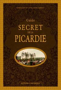 René Gast et Guillaume Rateau - Guide secret de la Picardie.