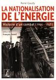 René Gaudy - La nationalisation de l'énergie - Histoire d'un combat (1944-1947).