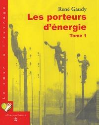 René Gaudy - Les porteurs d'énergie - Tome 1.