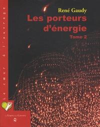 René Gaudy - Les porteurs d'énergie - Tome 2.