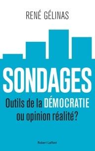 Rene Gelinas - Sondages - Outils de la démocratie ou opinion réalité ?.