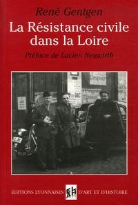 René Gentgen - La Résistance civile dans la Loire - De sa naissance à la LIbération.