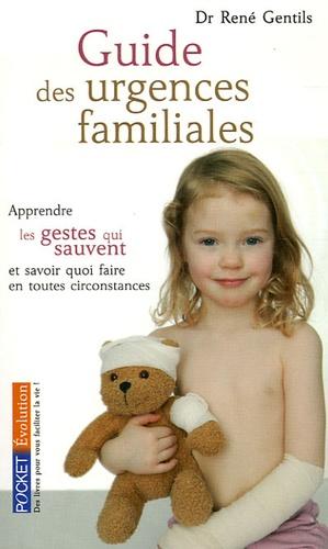 René Gentils - Guide des urgences familiales - Apprendre les gestes qui sauvent et savoir quoi faire en toutes circonstances.