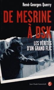 René-Georges Querry - De Mesrine à DSK - Les vérités d'un grand flic.