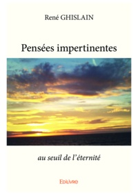 René Ghislain - Pensées impertinentes - Au seuil de l'éternité.