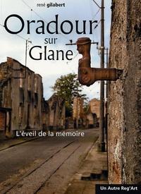 René Gilabert - Oradour sur Glane - L'éveil de la mémoire.