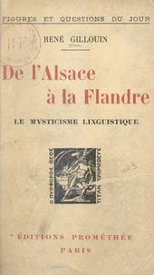 René Gillouin - De l'Alsace à la Flandre, le mysticisme linguistique.
