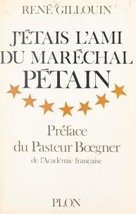 René Gillouin et Marc Boegner - J'étais l'ami du maréchal Pétain.