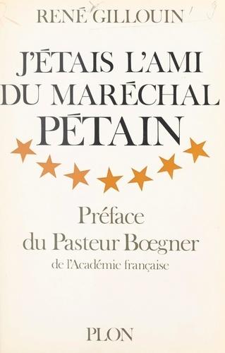 J'étais l'ami du maréchal Pétain