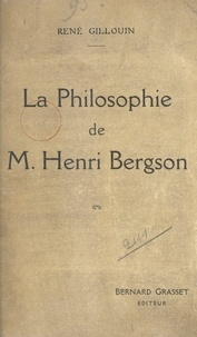 René Gillouin - La philosophie de M. Henri Bergson.