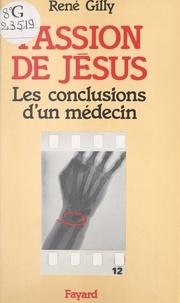 René Gilly et Pierre Babeau - Passion de Jésus - Les conclusions d'un médecin.