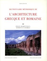 René Ginouvès - Dictionnaire méthodique de l'architecture grecque et romaine - Tome 3, Espaces architecturaux, bâtiments et ensembles.