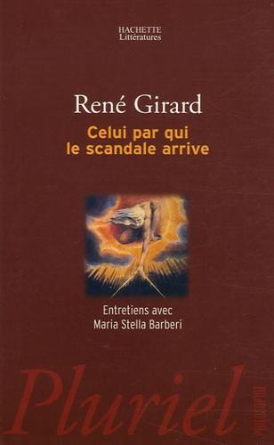 René Girard et Maria Stella Barberi - Celui par qui le scandale arrive - Entretiens avec Maria Stella Barberi.
