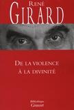 René Girard - De la violence à la divinité.